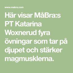 Här visar MåBra:s PT Katarina Woxnerud fyra övningar som tar på djupet och stärker magmusklerna.