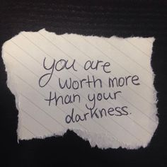 """You are worth more than your darkness."""