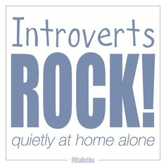 Introverts rock! quietly at home alone