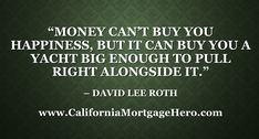 Money Can't Buy You Happiness.....Inspirational Quote - http://californiamortgagehero.com/money-cant-buy-happiness-inspirational-quote/