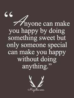 B. My Special Someone even though you so many sweet things, just being with is sweet enough.