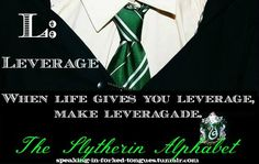 L: Leverage When life gives you leverage, make leveragade. - China, IL | Slytherin Alphabet