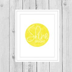 Shine Bright Art, Inspirational art, Yellow art, Yellow sign, Nursery art, Shine On, Yellow poster, Kitchen decor, Dining room decor on Etsy, $5.00