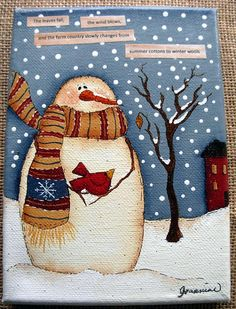 My favorite sweet snowman in a wintery scene on the farm with his friend, the cardinal, a snowy tree and a cabin. The last of the Autumn leaves ready to fall off the little tree, and a cabin with a smoky chimney across the snowy field. Painted in acrylics, embellished with antique