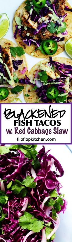 Blackened Fish Tacos with Red Cabbage Slaw- Bright, full of flavor, and delicious. Blackened fish + corn tortillas + red cabbage slaw (w/ lime, onion, and cilantro ) + avocado lime dressing = scrumptious. | flipflopkitchen.com