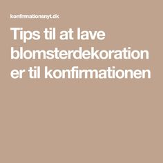 Tips til at lave blomsterdekorationer til konfirmationen