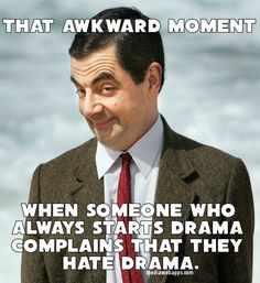 That awkward moment when someone who always starts drama complains that they hate drama. _ #Drama #Quote #Saying