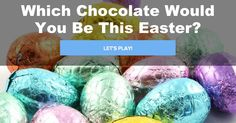 Quiz: Which Chocolate Would You Be This Easter? Dairy Milk     You like everything classic and aren't keen on fuss or muss. You pride yourself on sophistication over fun, and prefer to be liked by all. Now go eat some chocolate!