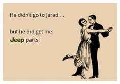 Rather have jeep parts than jewelry any day