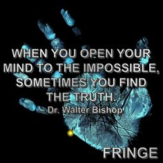 "FRINGE ""When you open your mind to the impossible, sometimes you find the truth. In The Lab. Best Tv Shows, Best Shows Ever, Favorite Tv Shows, Movies And Tv Shows, Fringe Series, Fringe Tv Show, Tv Show Quotes, Movie Quotes, Walter Bishop"