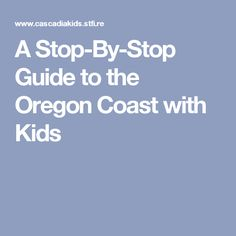 A Stop-By-Stop Guide to the Oregon Coast with Kids