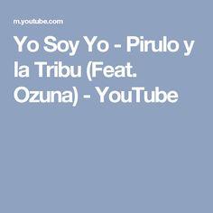 Yo Soy Yo - Pirulo y la Tribu (Feat. Ozuna) - YouTube