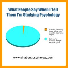 What people say when I tell them I'm studying psychology. Click on image or GO HERE --> www.all-about-psychology.com for free psychology information & resources. #psychology #PsychologyStudents