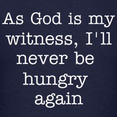 "Scarlett O'Hara - Gone with the Wind | Movie Quotes - remember this next time you're going to eat : ""God is your witness"""