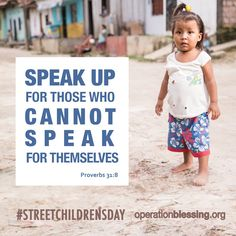 """""""Speak up for those who cannot speak for themselves."""" Proverbs 31:8. #Streetchildrensday #OperationBlessing"""