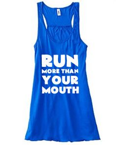 Run More Than Your Mouth Shirt - Running Shirt - Crossfit Tank Top - Workout Shirt For Women
