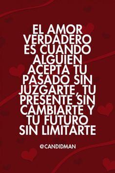 """""""El amor verdadero es cuando alguien acepta tu pasado sin juzgarte, tu presente sin cambiarte y tu futuro sin limitarte"""". @candidman #Frases #Amor"""
