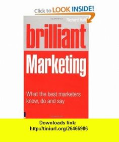 Brilliant Marketing What the best marketers know, do and say (9780273721239) Richard Hall , ISBN-10: 0273721232  , ISBN-13: 978-0273721239 ,  , tutorials , pdf , ebook , torrent , downloads , rapidshare , filesonic , hotfile , megaupload , fileserve