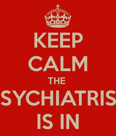 KEEP CALM THE  PSYCHIATRIST IS IN