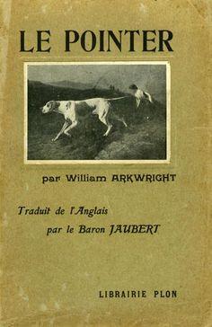 Arkwright. Le pointer et ses prédécesseurs. Histoire illustrée du chien d'arrêt. 1907
