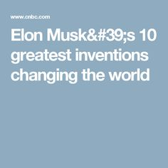 Elon Musk's 10 greatest inventions changing the world