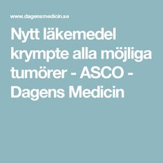 Nytt läkemedel krympte alla möjliga tumörer - ASCO - Dagens Medicin