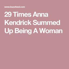 29 Times Anna Kendrick Summed Up Being A Woman
