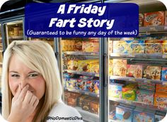 A Friday Fart Story...funny any day of the week because, farts.