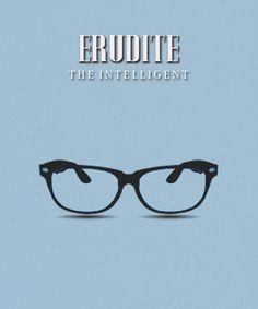 Erudite. ~ We do what we must, because we can.