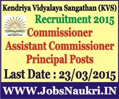 Kendriya Vidyalaya Sangathan (KVS)  Recruitment 2015 :  Commissioner, Assistant Commissioner & Principal Posts – 95 Posts  Last Date : 23/03/2015  http://jobsnaukri.in/kendriya-vidyalaya-sangathan-kvs-recruitment-2015-commissioner-assistant-commissioner-principal-posts-95-posts/
