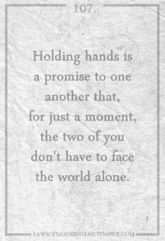 Holding hands is a promise to one another that, for just a moment, the two of you don't have to face the world alone. #quotes