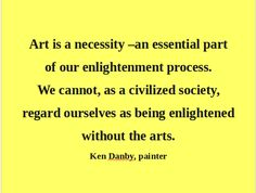 What would our world look like if an appreciation of the arts were a necessary part of our educational system?