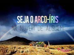 Seja o arco-íris na nuvem de alguém.  #amar #seramado