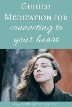 Meditation for Connecting to your Heart. Open your heart and listen to your intuition with this guided mindfulness meditation. Beginner Friendly. Guided Meditation Podcast: Mindful and Motivated.