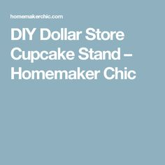 DIY Dollar Store Cupcake Stand – Homemaker Chic