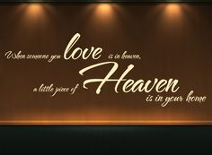 Touching quote: When someone you Love is in Heaven, a little Piece of Heaven is in your home  All our wall stickers/decals are available in a great range of sizes and colours - and can be personalised to be truly custom.