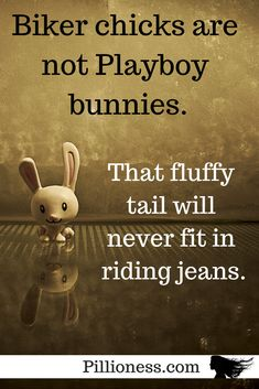 Motorcycle women are all about riding the bike, not prancing around in bunny outfits! Let's get real here.