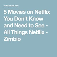 5 Movies on Netflix You Don't Know and Need to See - All Things Netflix - Zimbio