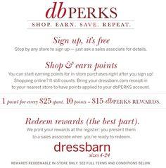 DRESSBARN dbPerks. Earn 1 Point For Every $25 Spent. 10 Points = $15 dbPerks Rewards. Redeem Rewards In Store