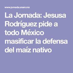 La Jornada: Jesusa Rodríguez pide a todo México masificar la defensa del maíz nativo
