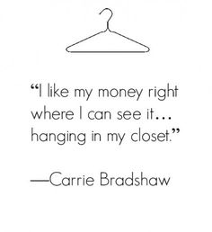 Quotes About Fashion : 20 Fabulous Quotes About Fashion and Style Fabulous Quotes, Cute Quotes, Great Quotes, Quotes To Live By, Funny Quotes, Inspirational Quotes, Sassy Quotes, Shopping Quotes, Carrie Bradshaw
