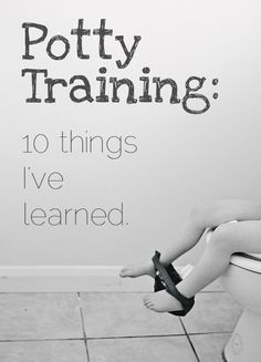 Potty Training: 10 things I've learned - Sorry About The Mess This lady is so right!!! So glad I'm not the only one. @Melissa Hughes this is the best article I've seen so far! #ReadyForPottyTraining?