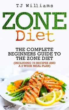 Zone Diet: The Ultimate Beginners Guide To The Zone Diet (includes 75 recipes and a 2 week meal plan) (Antioxidants & Phytochemicals, Food Allegies, Macrobiotics) by Best Sellers