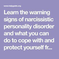 Learn the warning signs of narcissistic personality disorder and what you can do to cope with and protect yourself from a narcissist.