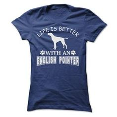 LIFE IS BETTER WITH AN ENGLISH POINTER SHIRT T Shirt, Hoodie, Sweatshirt