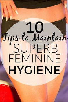 10 Tips to Maintain Superb Feminine Hygiene - Femme Fitale Fit Club ® Blog