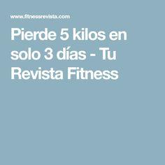 Pierde 5 kilos en solo 3 días - Tu Revista Fitness