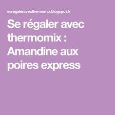 Se régaler avec thermomix : Amandine aux poires express