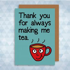 Thank You For Always Making Me Tea Greetings Card