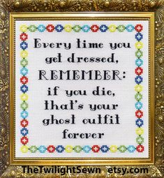 If you Die, That's your Ghost Outfit Forever - cross stitch pattern -No pressure Cross Stitching, Cross Stitch Embroidery, Embroidery Patterns, Hand Embroidery, Cross Stitch Designs, Cross Stitch Patterns, Cross Stitch Quotes, Do It Yourself Inspiration, Needlework